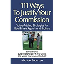 111 Ways to Justify Your Commission: Value-Adding Strategies for Real Estate Agents and Brokers