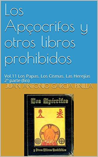 Los Apócrifos y otros libros prohibidos: Vol.11  Los Papas.  Los Cismas. Las Herejías  2ª parte (fin) (Libros Ocultos)