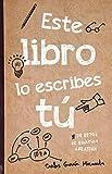 Este libro lo escribes tú (Libros de entretenimiento)