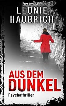 Aus dem Dunkel: Psychothriller (German Edition) by [Haubrich, Leonie]