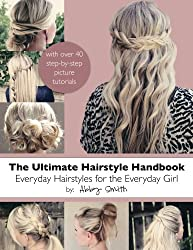 The Ultimate Hairstyle Handbook: Everyday Hairstyles for the Everyday Girl