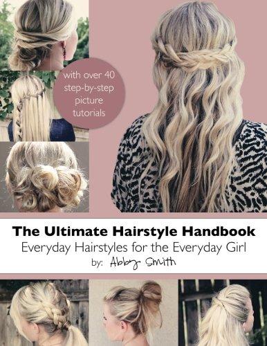 Preisvergleich Produktbild The Ultimate Hairstyle Handbook: Everyday Hairstyles for the Everyday Girl