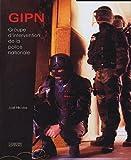 GIPN, Groupe d'Intervention de la Police Nationale : Au coeur de l'action...