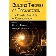 Building Theories of Organization: The Constitutive Role of Communication (Routledge Communication Series) by Linda L. Putnam (Editor), Anne M. Nicotera (Editor) (20-Feb-2009) Paperback