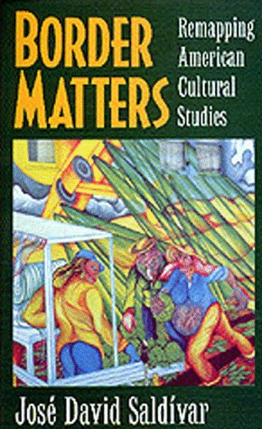 Border Matters: Remapping American Cultural Studies (American Crossroads)