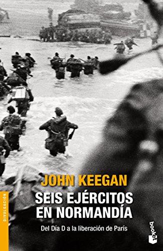 Seis ejércitos en Normandía por John Keegan