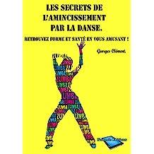Les secrets de l'amincissement par la danse: Retrouvez forme et santé en vous amusant