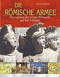 Die römische Armee: Die Legionen der antiken Weltmacht und ihre Feldzüge - Nigel Rodgers