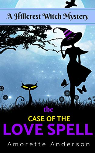 The Case of the Love Spell: A Hillcrest Witch Mystery