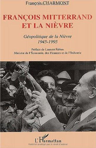 François mitterrand et la nievre géopolitique de la nievre 1945-1995