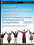 The Complete Learning Disabilities Handbook: Ready–to–Use Strategies and Activities for Teaching Students with Learning Disabilities (Jossey-Bass Teacher)