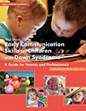 EARLY COMMUNICATION SKILLS FOR CHILDREN (Topics in Down Syndrome)