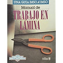 Manual de trabajo en lamina/Manual of Tin-Plate Work: Una Guia Paso a Paso/a Step by Step Guide (Como hacer bien y facilmente/How to Do it Well and Easily)