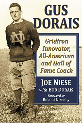 Gus Dorais: Gridiron Innovator, All-American and Hall of Fame Coach (English Edition) por Joe Niese