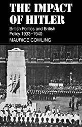 The Impact of Hitler 1933-1940: British Politics and British Policy 1933-1940 (Cambridge Studies in the History and Theory of Politics)