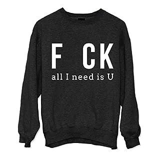 Fck All I Need Is U Komisch Party Sarcastic Sweatshirt Schwarz Small