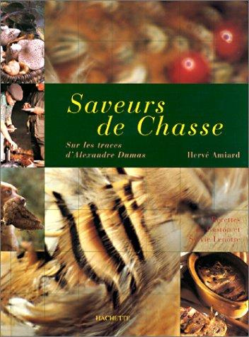Saveurs de chasse : Sur les traces d'Alexandre Dumas par Hervé Amiard