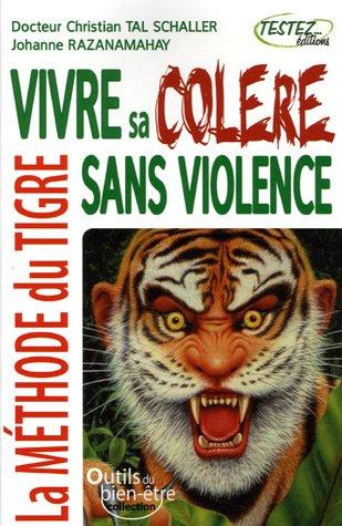 Vivre sa colère sans violence : La méthode du Tigre