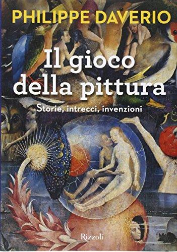 Il gioco della pittura. Storie, intrecci, invenzioni. Ediz. illustrata