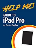 Help Me! Guide to the iPad Pro: Step-by-Step User Guide for the Seventh and Eighth Generation iPads and iOS 9.3