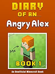 Diary of an Angry Alex: Book 1 [an unofficial Minecraft book]
