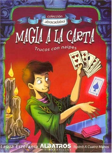 Magia a La Carta / Card Magic: Trucos Con Naipes / Tricks with Playing Cards (Coleccion Abracadabra) por Laura Estefani