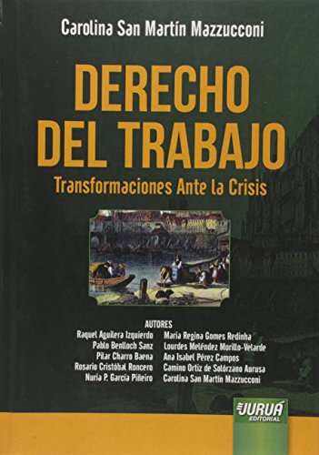 Derecho del Trabajo. Transformaciones Ante la Crisis