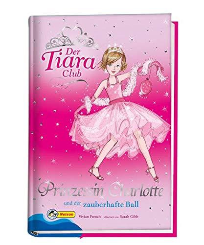 Der Tiara-Club / Prinzessin Charlotte und der zauberhafte Ball: Nelson Mädchenromane (Tiara Der Club)