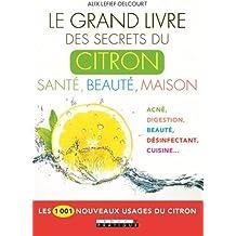 Le grand livre des secrets du citron, santé, beauté, maison : Les 1001 nouveaux usages du citron