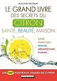 Le grand livre des secrets du citron, santé, beauté, maison - Les 1001 nouveaux usages du citron