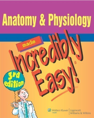 Anatomy & Physiology Made Incredibly Easy! (Incredibly Easy! Series®) 3rd (third) Edition published by Lippincott Williams & Wilkins (2008)