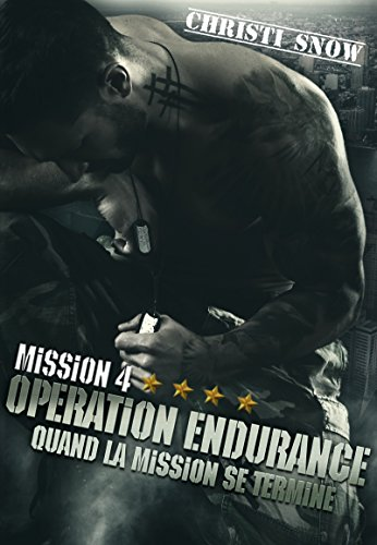 Mission 4 : Opération endurance: Quand la mission se termine Tome 4 par [Snow, Christi]