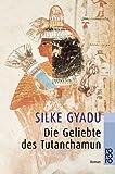Die Geliebte des Tutanchamun - Silke Gyadu
