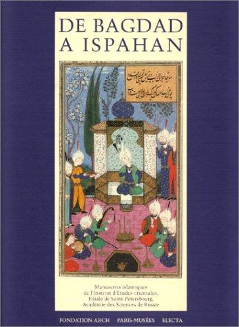 De Bagdad à Ispahan. Manuscrits islamiques de la Filiale de Saint-Pétersbourg de l'Institut d'Etudes orientales par Oleg F Akimushkine
