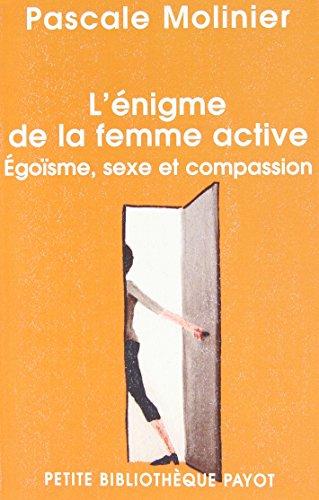 L'énigme de la femme active : Egoïsme, sexe et compassion