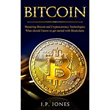 BITCOIN : Mastering Bitcoin and Cryptocurrency Technologies: What Should I Know to Get Started with Blockchain? (Understanding blockchain, bitcoin, cryptocurrencies Book 1) (English Edition)