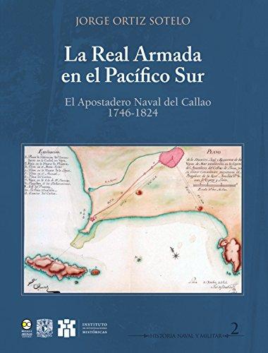 real-armada-en-el-pacifico-sur-el-apostadero-naval-del-callao-1746-1824-historia-naval-y-militar-spa