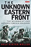 The Unknown Eastern Front: The Wehrmacht and Hitler's Foreign Soldiers