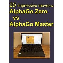 20 impressive moves at AlphaGo Zero vs AlphaGo Master (English Edition)