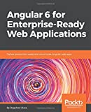 #7: Angular 6 for Enterprise-Ready Web Applications: Deliver production-ready and cloud-scale Angular web apps