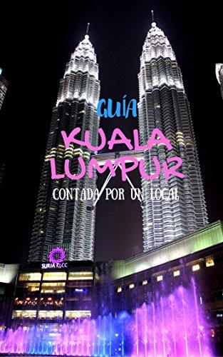 Guía de Kuala Lumpur: contada por un local