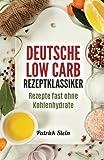 Deutsche Low Carb Rezeptklassiker: Rezepte fast ohne Kohlenhydrate
