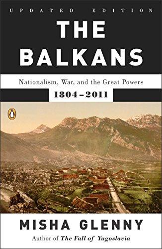 The Balkans: Nationalism, War, and the Great Powers, 1804-2011 por Misha Glenny