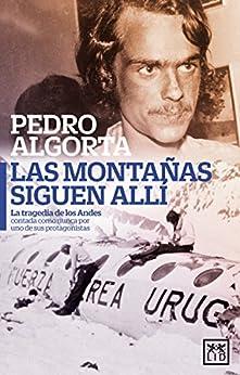 Las montañas siguen allí: La tragedia de los Andes contada como nunca por uno de sus protagonistas (Spanish Edition)