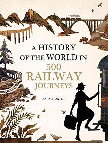 History of the World in 500 Railway Journeys por Sarah Baxter