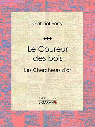 Le Coureur des bois: Les Chercheurs d'or par Gabriel Ferry