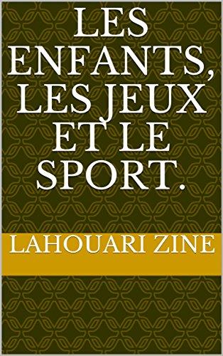 Les enfants, les jeux et le sport. (roman de société  1) par Lahouari ZINE