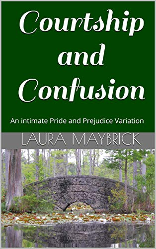 Courtship and Confusion: An intimate Pride and Prejudice Variation (English Edition)