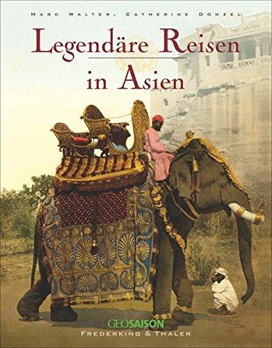 Asien, Bildband (Legendäre Reisen in Asien. Ein Nostalgie-Bildband über Reisen im Orient, als Reisen in Asien noch ganz große Abenteuer waren. Mit historischen Fotos von Indochina, Malaysia, Indien, China und Ceylon)