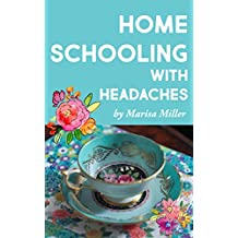 Homeschooling with Headaches (English Edition)